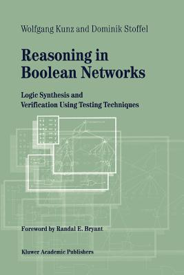 Reasoning in Boolean Networks: Logic Synthesis and Verification Using Testing Techniques - Kunz, Wolfgang, and Stoffel, Dominik