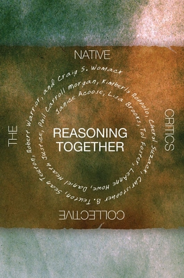 Reasoning Together: The Native Critics Collective - Acoose, Janice, and Brooks, Lisa, and Foster, Tol