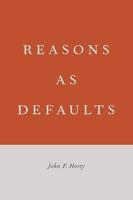 Reasons as Defaults - Horty, John F.