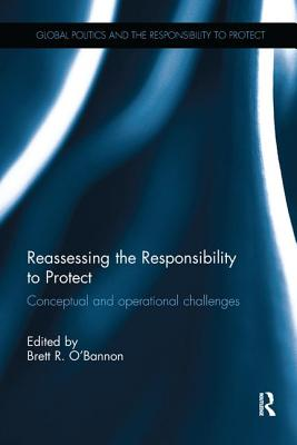 Reassessing the Responsibility to Protect: Conceptual and Operational Challenges - O'Bannon, Brett R. (Editor)