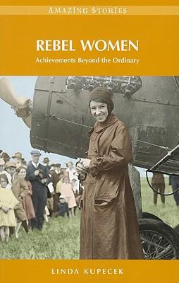 Rebel Women: Achievements Beyond the Ordinary - Kupecek, Linda