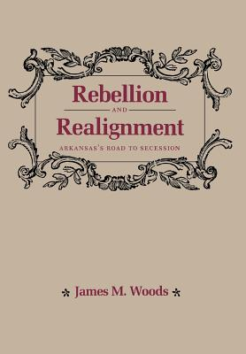 Rebellion & Realignment - Woods, James M