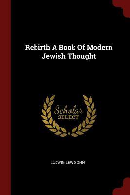 Rebirth a Book of Modern Jewish Thought - Lewisohn, Ludwig
