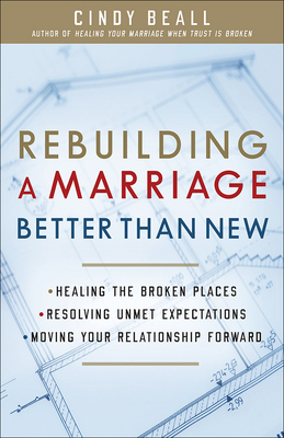 Rebuilding a Marriage Better Than New: *healing the Broken Places *resolving Unmet Expectations *moving Your Relationship Forward - Beall, Cindy