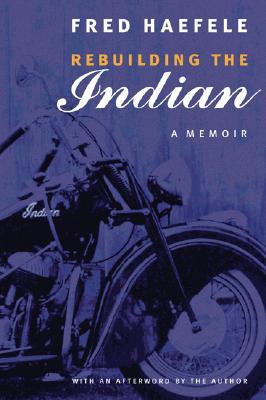 Rebuilding the Indian: A Memoir - Haefele, Fred
