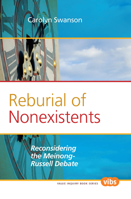 Reburial of Nonexistents: Reconsidering the Meinong-Russell Debate - Swanson, Carolyn