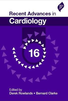 Recent Advances in Cardiology: 16 - Rowlands, Derek J., and Clarke, Bernard
