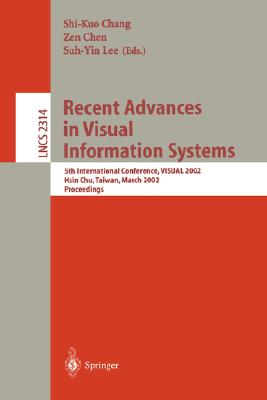 Recent Advances in Visual Information Systems: 5th International Conference, Visual 2002 Hsin Chu, Taiwan, March 11-13, 2002. Proceedings - Chang, Shi-Kuo (Editor), and Chen, Zen (Editor), and Lee, Suh-Yin (Editor)
