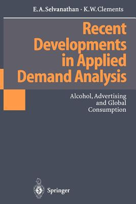 Recent Developments in Applied Demand Analysis: Alcohol, Advertising and Global Consumption - Selvanathan, E a, and Clements, Kenneth W, Professor