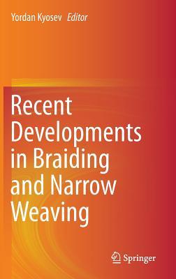 Recent Developments in Braiding and Narrow Weaving - Kyosev, Yordan (Editor)