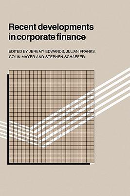 Recent Developments in Corporate Finance - Edwards, Jeremy (Editor)