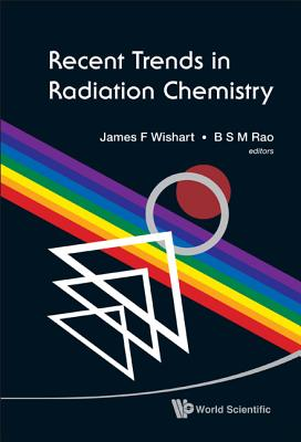 Recent Trends in Radiation Chemistry - Wishart, James F (Editor), and Rao, B S Madhava (Editor)