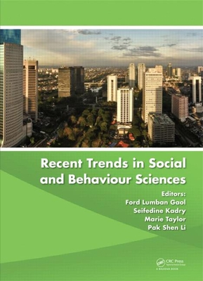 Recent Trends in Social and Behaviour Sciences: Proceedings of the International Congress on Interdisciplinary Behaviour and Social Sciences 2013: Proceedings of the International Congress on Interdisciplinary Behaviour and Social Sciences 2013 - Gaol, Ford Lumban