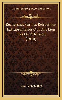 Recherches Sur Les Refractions Extraordinaires Qui Ont Lieu Pres de L'Horizon (1810) - Biot, Jean Baptiste