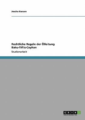Rechtliche Regeln Der Olleitung Baku-Tiflis-Ceyhan - Hansen, Joscha