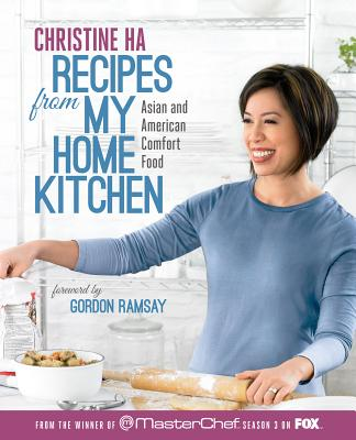 Recipes from My Home Kitchen: Asian and American Comfort Food from the Winner of Masterchef Season 3 on Fox - Ha, Christine, and Ramsay, Gordon (Foreword by)