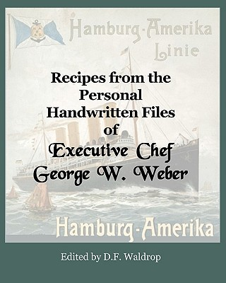 Recipes from the Personal Handwritten Files of Executive Chef George W. Weber - Waldrop, D F, and Weber, George Walther