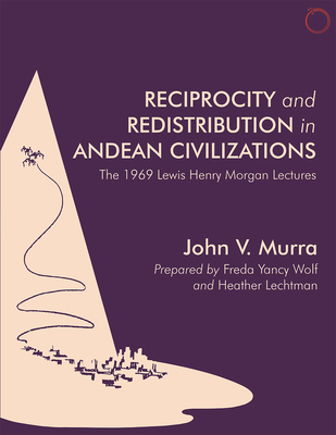 Reciprocity and Redistribution in Andean Civilizations: The 1969 Lewis Henry Morgan Lectures - Murra, John V