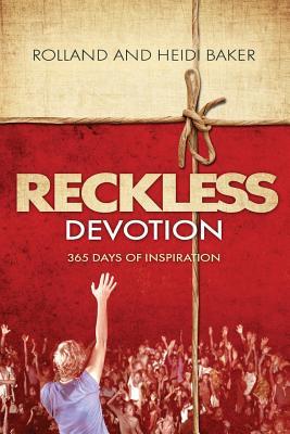 Reckless Devotion: 365 Days of Inspiration - Baker, Heidi, and Baker, Rolland