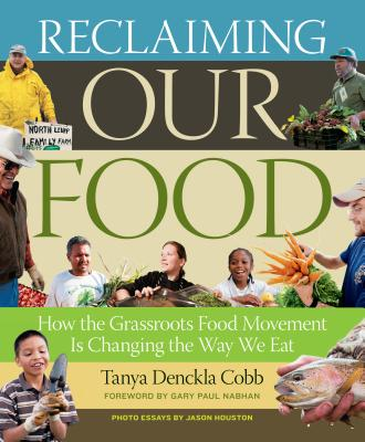 Reclaiming Our Food: How the Grassroots Food Movement Is Changing the Way We Eat -