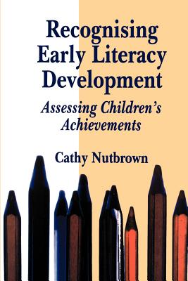 Recognising Early Literacy Development: Assessing Children's Achievements - Nutbrown, Cathy, Professor