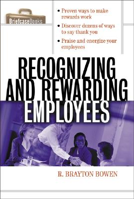 Recognizing and Rewarding Employees - Bowen, R Brayton