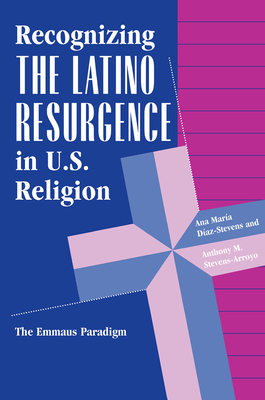 Recognizing The Latino Resurgence In U.s. Religion: The Emmaus Paradigm - Diaz-Stevens, Ana Maria, and Stevens Arroyo, Anthony M.