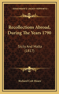 Recollections Abroad, During the Years 1790: Sicily and Malta (1817) - Hoare, Richard Colt, Sir