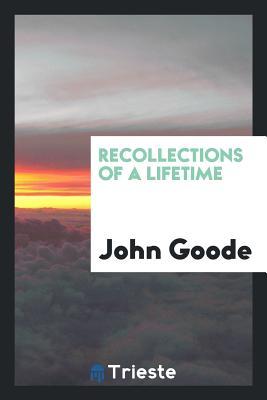 Recollections of a Lifetime - Goode, John