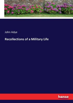 Recollections of a Military Life - Adye, John