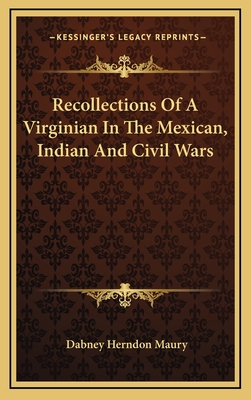 Recollections of a Virginian in the Mexican, Indian, and Civil Wars - Maury, Dabney Herndon