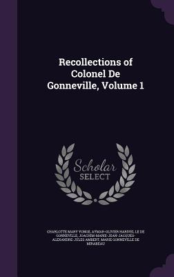 Recollections of Colonel de Gonneville, Volume 1 - Yonge, Charlotte Mary, and Le De Gonneville, Aymar-Olivier Harivel, and Ambert, Joachim-Marie-Jean-Jacques-Alexa