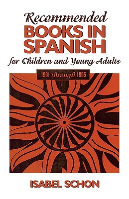 Recommended Books in Spanish for Children and Young Adults: 1991-1995 - Schon, Isabel
