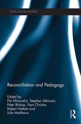 Reconciliation and Pedagogy - Ahluwalia, Pal (Editor), and Atkinson, Stephen (Editor), and Bishop, Peter (Editor)