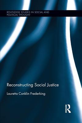 Reconstructing Social Justice - Frederking, Lauretta Conklin