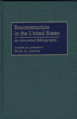 Reconstruction in the United States: An Annotated Bibliography - Lincove, David A, and Foner, Eric (Foreword by)