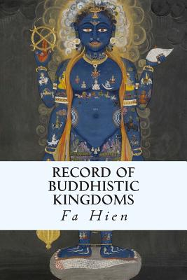 Record of Buddhistic Kingdoms - Hien, Fa, and Legge, James (Translated by)