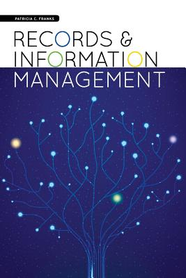 Records and Information Management - Franks, Patricia C, and Franks, Pat