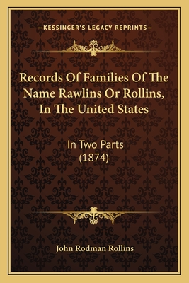 Records of Families of the Name Rawlins or Rollins, in the United States: In Two Parts (1874) - Rollins, John Rodman (Editor)