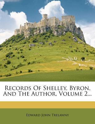 Records of Shelley, Byron and the Author Volume 2 - Trelawny, Edward John