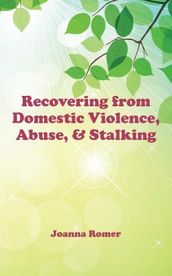 Recovering from Domestic Violence, Abuse, and Stalking - Romer, Joanna