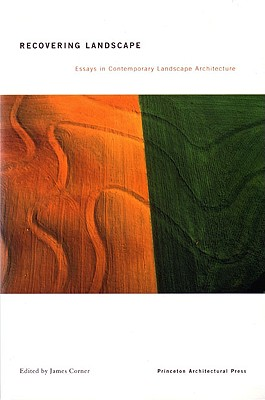 Recovering Landscape: Essays in Contemporary Landscape Architecture - Corner, James (Editor)