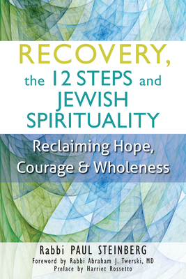 Recovery, the 12 Steps and Jewish Spirituality: Reclaiming Hope, Courage & Wholeness - Steinberg, Paul, Rabbi, and Twerski, Abraham J, Rabbi, MD (Foreword by), and Rossetto, Harriet (Preface by)