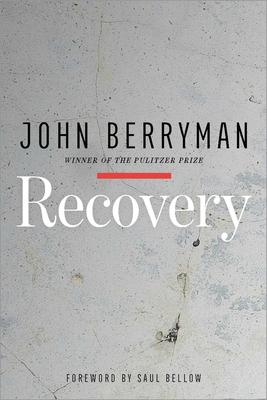 Recovery - Berryman, John, and Bellow, Saul (Foreword by)