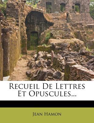 Recueil de Lettres Et Opuscules... - Hamon, Jean