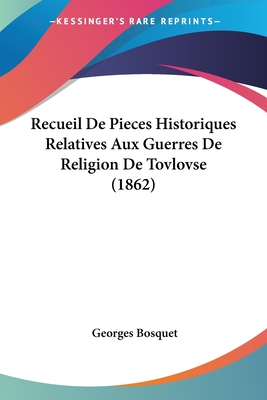 Recueil de Pieces Historiques Relatives Aux Guerres de Religion de Tovlovse (1862) - Bosquet, Georges