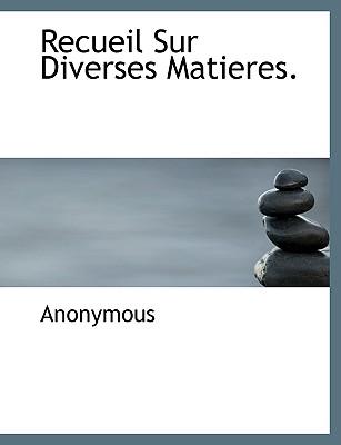Recueil Sur Diverses Matieres. - Anonymous