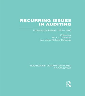 Recurring Issues in Auditing: Professional Debate 1875-1900 - Chandler, Roy A. (Editor), and Edwards, J. R. (Editor)