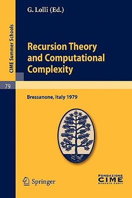 Recursion Theory and Computational Complexity: Lectures Given at a Summer School of the Centro Internazionale Matematico Estivo (C.I.M.E.) Held in Bressanone (Bolzano), Italy, June 14-23, 1979 - Lolli, G (Editor)