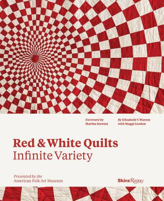 Red and White Quilts: Infinite Variety: Presented by the American Folk Art Museum - Warren, Elizabeth, and Gordon, Maggi, and Rose, Joanna S
